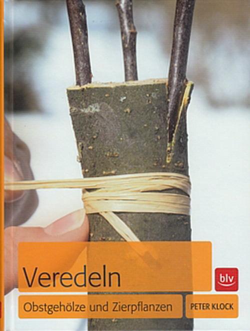 Klock-Peter-Veredeln-Obstgehoelze-und-Zierpflanzen-Obst-Garten-Buch-Ratgeber