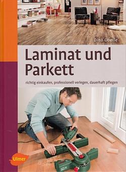 oberle laminat und parkett richtig einkaufen verlegen pflegen neu handbuch 9783800175512. Black Bedroom Furniture Sets. Home Design Ideas
