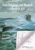 Fritz Köhl: Vom Original zum Modell: Uboottyp XXI