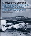 Der dt. Luftverkehr 1926-1945 - auf dem Weg zum Weltverkehr