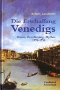 Achim Landwehr: Die Erschaffung Venedigs