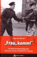 Frau, komm! - Die Massenvergewaltigungen deutscher Frauen