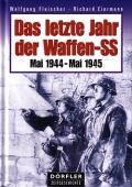 Das letzte Jahr der Waffen-SS: Mai 1944 - Mai 1945