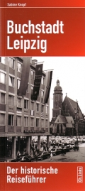 Buchstadt Leipzig - Der historische Reiseführer