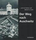 Der Weg nach Auschwitz - und wir hörten auf Menschen zu sein