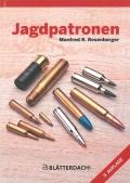Jagdpatronen: Geschichte - Ballistik - Verwendung