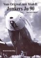 Karl-Heinz Regnat: Vom Original zum Modell: Junkers Ju 90
