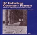 Rolf Sawinski: Die Ordensburg Krössinsee in Pommern