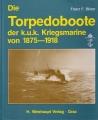 Franz F. Bilzer: Die Torpedoboote der k.u.k. Kriegsmarine ...