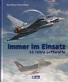 Hans-Werner Jarosch: Immer im Einsatz - 50 Jahre Luftwaffe