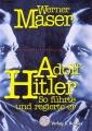 Werner Maser: Adolf Hitler - So führte und regierte er
