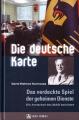 Die deutsche Karte - Das verdeckte Spiel der geheimen Dienste