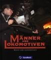 Männer und Lokomotiven - Beruf und Leidenschaft
