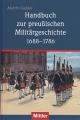 Handbuch zur preußischen Militärgeschichte 1688 - 1786