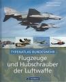 Typenatlas Bundeswehr: Flugzeuge und Hubschrauber der Luftwaffe