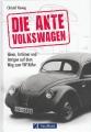 Die Akte Volkswagen: Ideen, Irrtümer und Intrigen ...