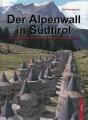 Der Alpenwall in Südtirol - Auf Spurensuche an Mussolinis Festun