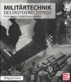 Militärtechnik des Ersten Weltkriegs: Entwicklung - Einsatz - ..