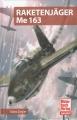 Raketenjäger Me 163: Ein Tatsachenbericht von einem der überlebt